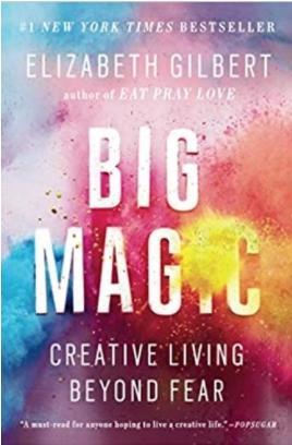 Big Magic: Creative Living Beyond Fear-Elizabeth Gilbert