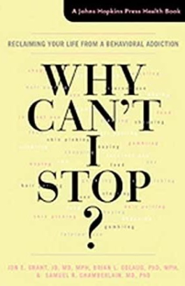 Why Can't I Stop?: Reclaiming Your Life from a Behavioral Addiction (A Johns Hopkins Press Health Book)-Jon E Grant, et. al